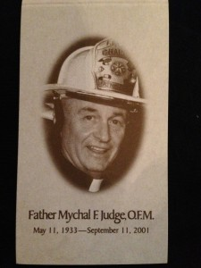 "Father Mychal Judge was a Franciscan friar and Catholic priest who served as a chaplain to the New York City Fire Department.  Born in Brooklyn, Mychal dedicated his life to helping others and was known for his extraordinary works of charity and deep spirituality.  While offering aid and prayers for the rescuers at the World Trade Center on the morning of September 11, 2001, Father Mychal Judge was injured and killed.  He was 68 years old. Each September 11th, I attend a Memorial Service at St. Bart's Cathedral and at the 2013 service, members of ""Mychal's Message"" handed out prayer cards memorializing a man that impacted countless lives. This is a photo of the card."